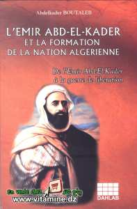 Abdelkader Boutaleb - L'Emir Abdel Kader et la formation de la nation algérienne.