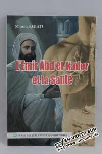 Mostefa Khiati - L'Emir Abd el-Kader et la Santé