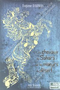 Eugéne Daumas - Les chevaux du Sahara et les mœurs du désert