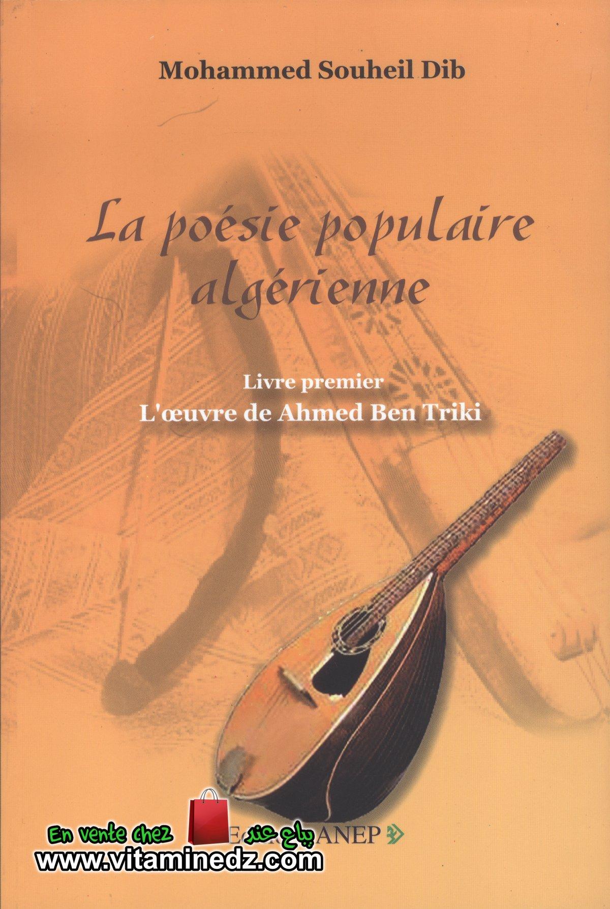 Mohammed Souheil Dib - La poésie populaire algérienne,livre premier: l'œuvre de Ahmed ben triki