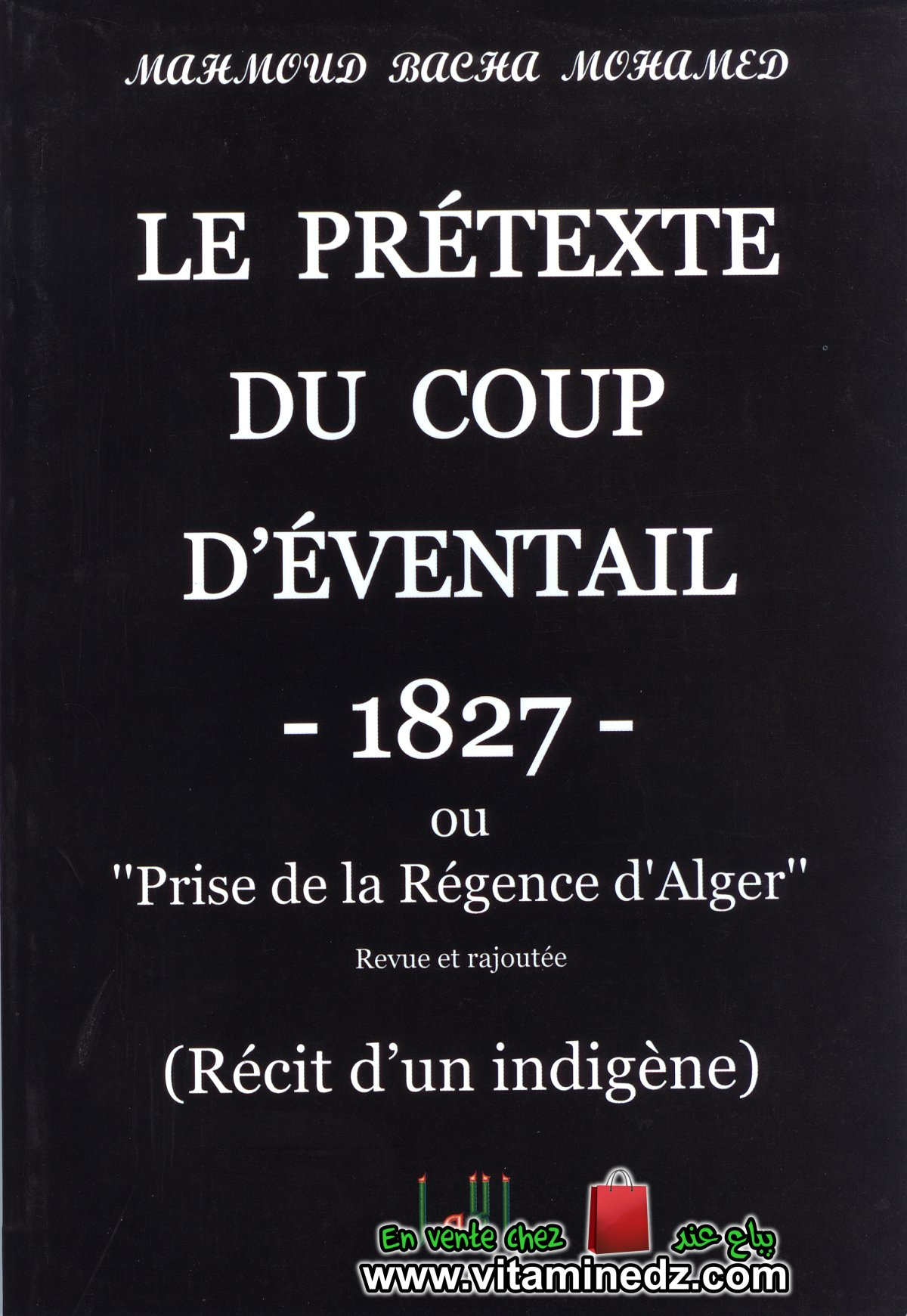 Mahmoud Bacha Mohamed - Le Prétexte du Coup d'Eventail -1827-