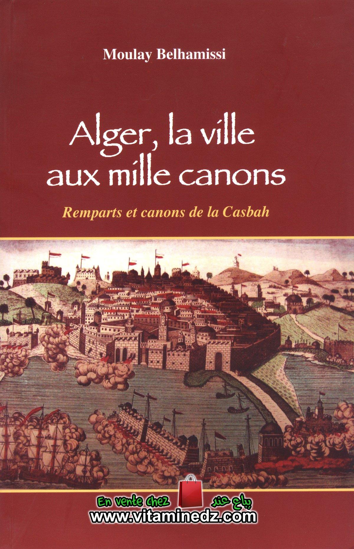 Moulay Belhamissi - Alger, la ville aux mille canons