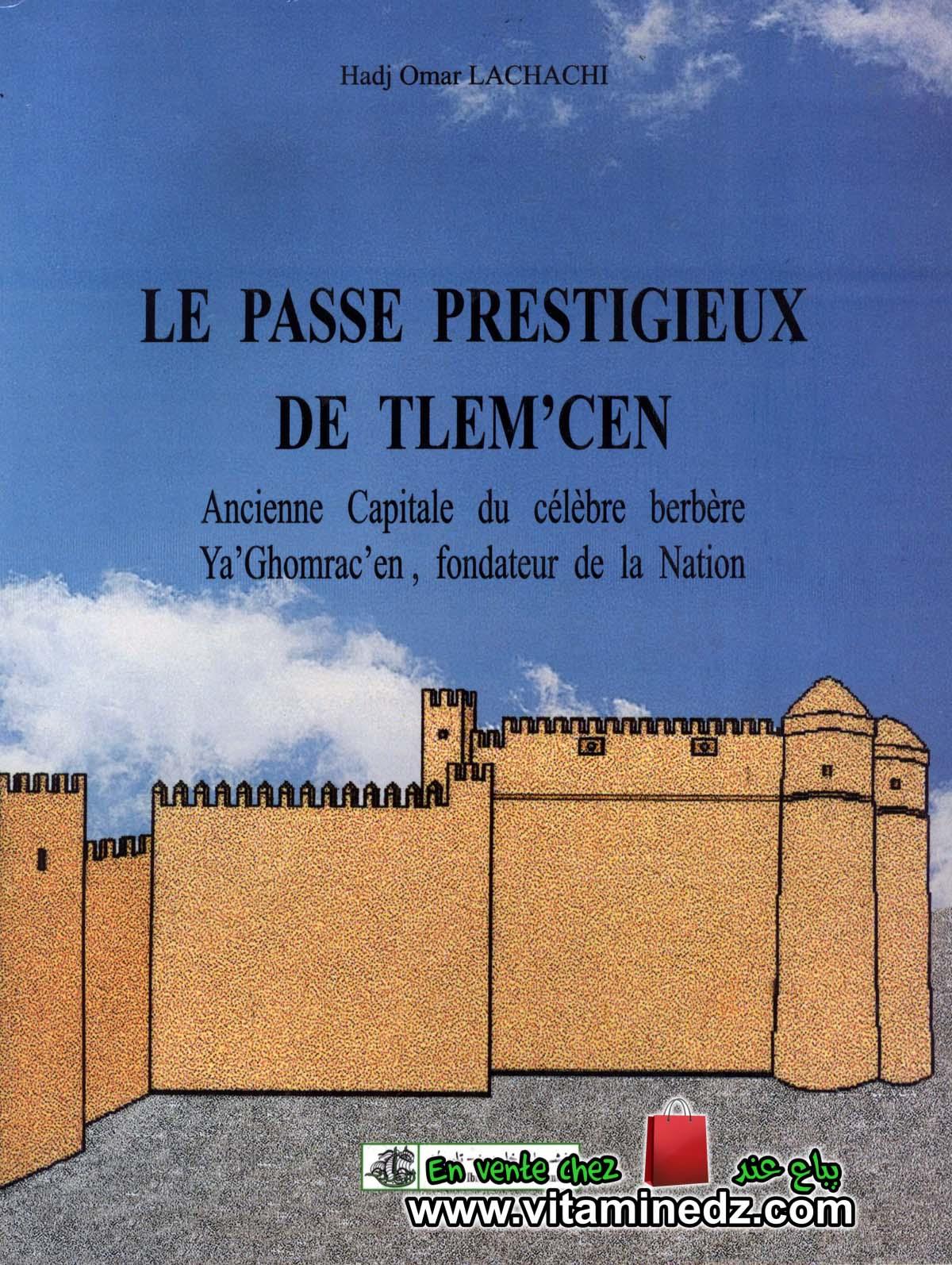 Hadj Omar Lachachi - Le Passé Prestigieux de Tlemcen (Ancienne Capitale du célèbre berbère Ya'Ghomracen)