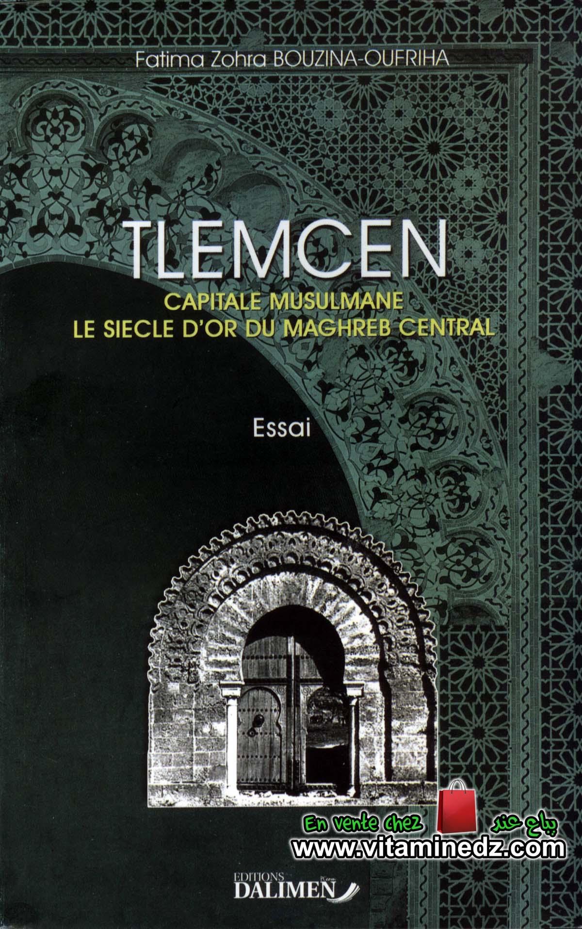Fatima Zohra Bouzina-Oufriha - Tlemcen, Capitale Musulmane: Le Siècle d'Or du Maghreb Central