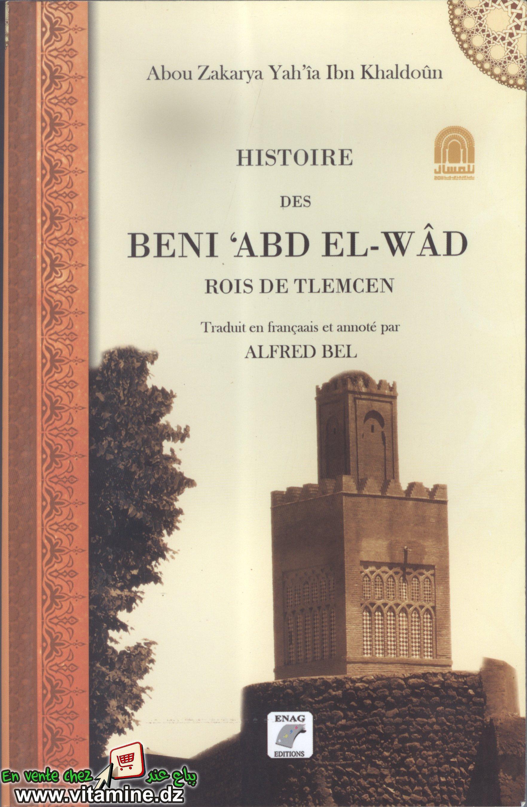 Abou Zakarya Yah'îa Ibn Khaldoun - Histoire des Beni 'Abd El-Wâd Rois de tlemcen