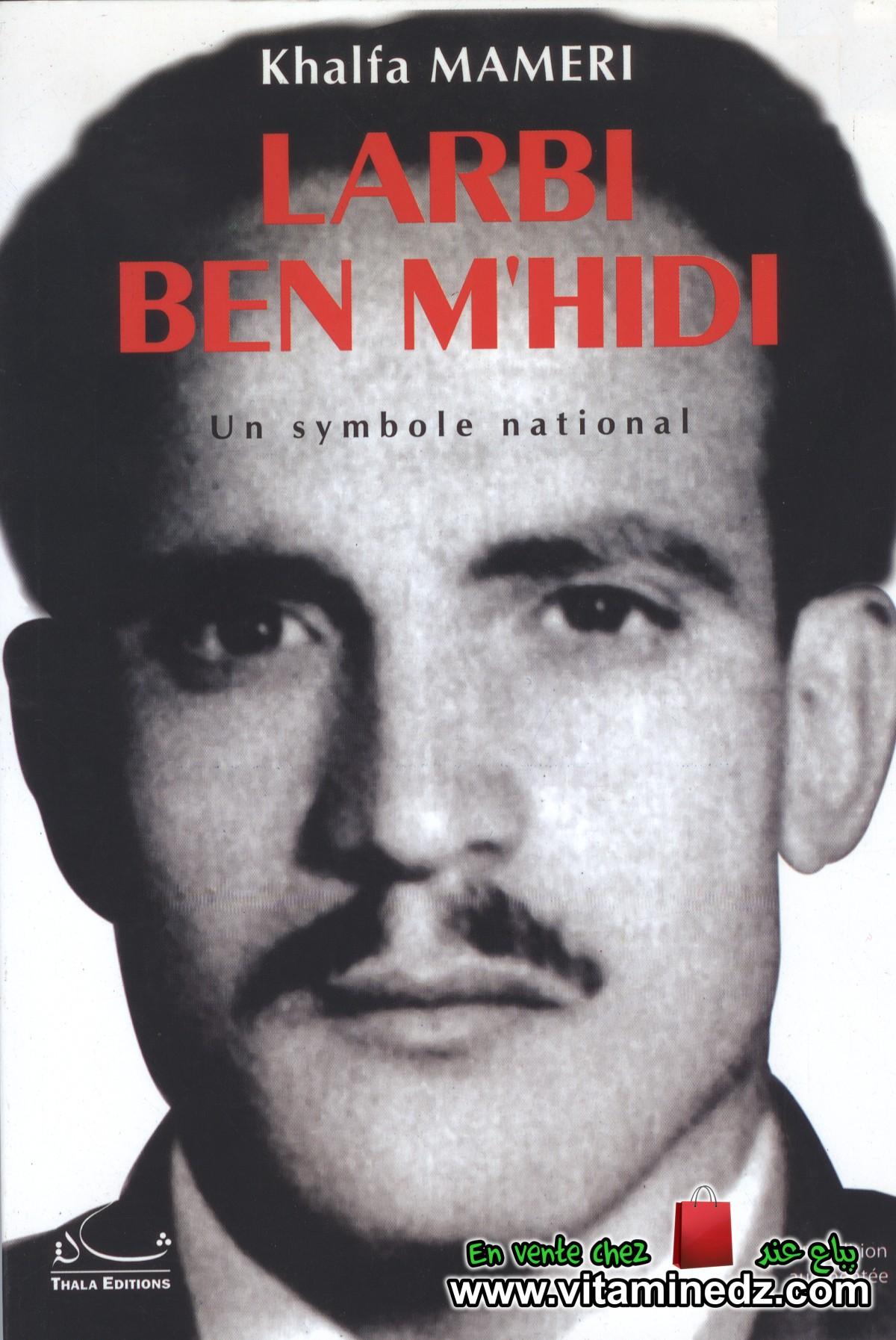 Khalfa Mameri - Larbi Ben M'hidi, un symbole national