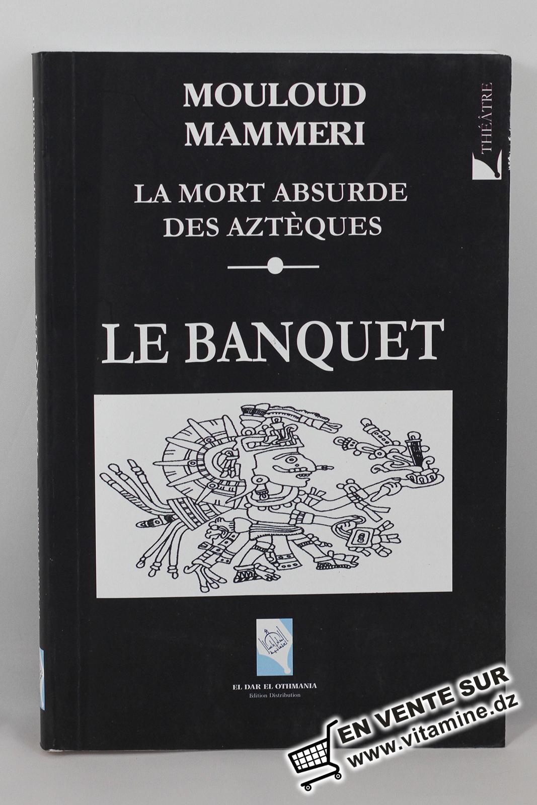 Mouloud Mammeri - Le Banquet, La mort absurde des Aztèques