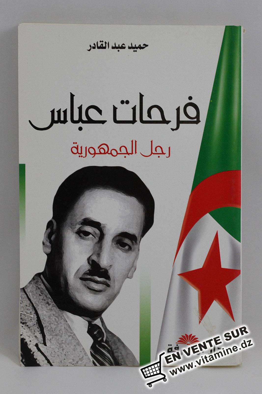 Hamid Abdel Kader - Ferhat Abbas, homme d'état
