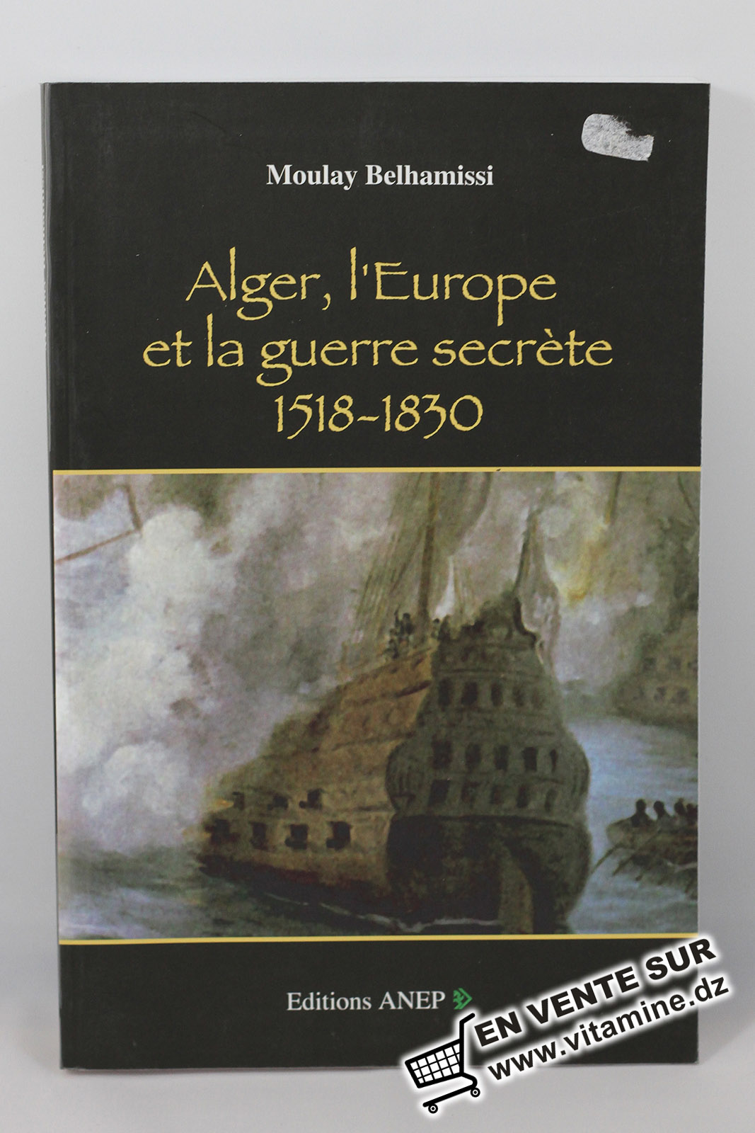 Moulay Belhamissi - Alger, l'europe et la guerre secrète 1518-1830