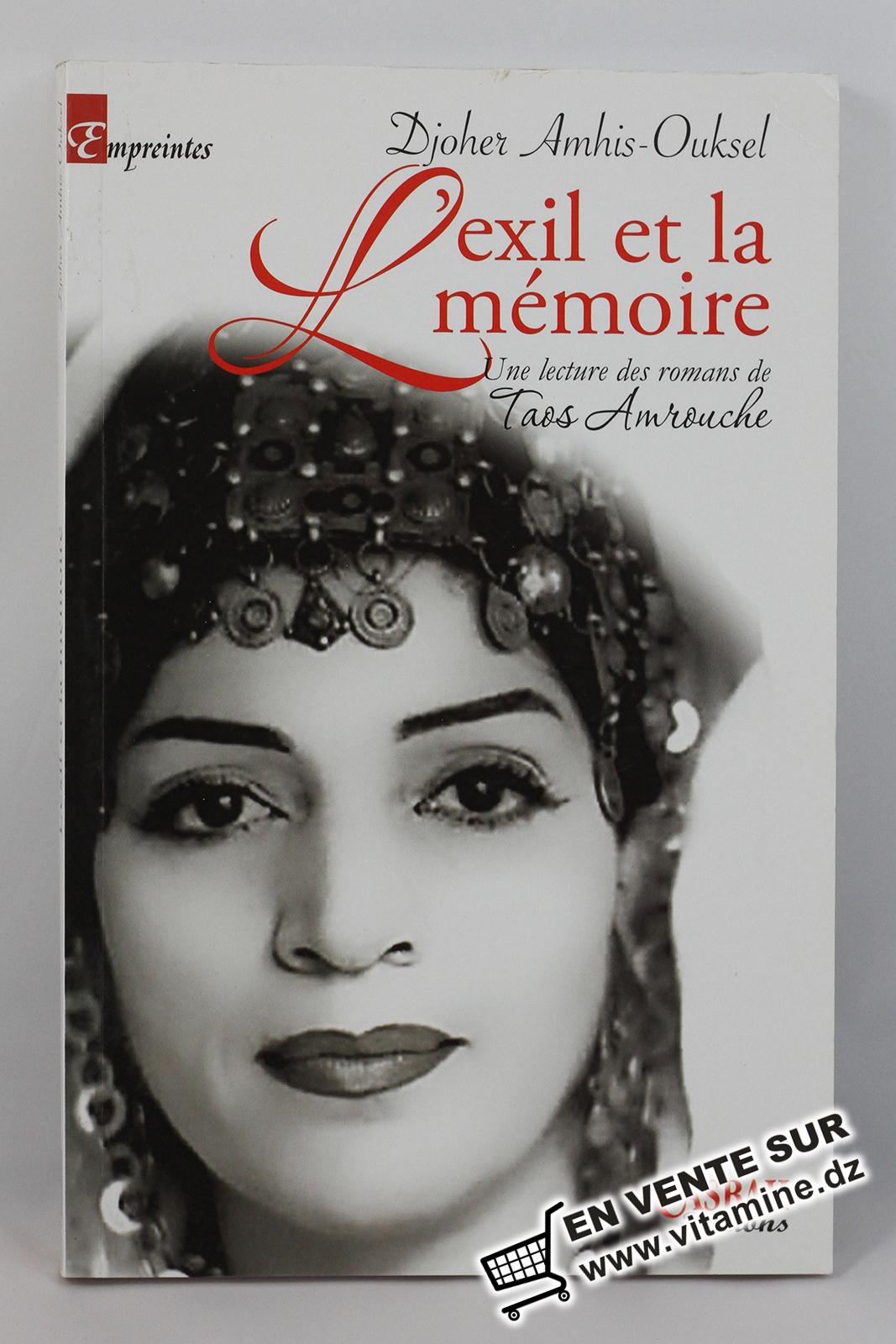 Djoher Amhis-Ouksel - L'exil et la mémoire, une lecture des romans de Taos Amrouche