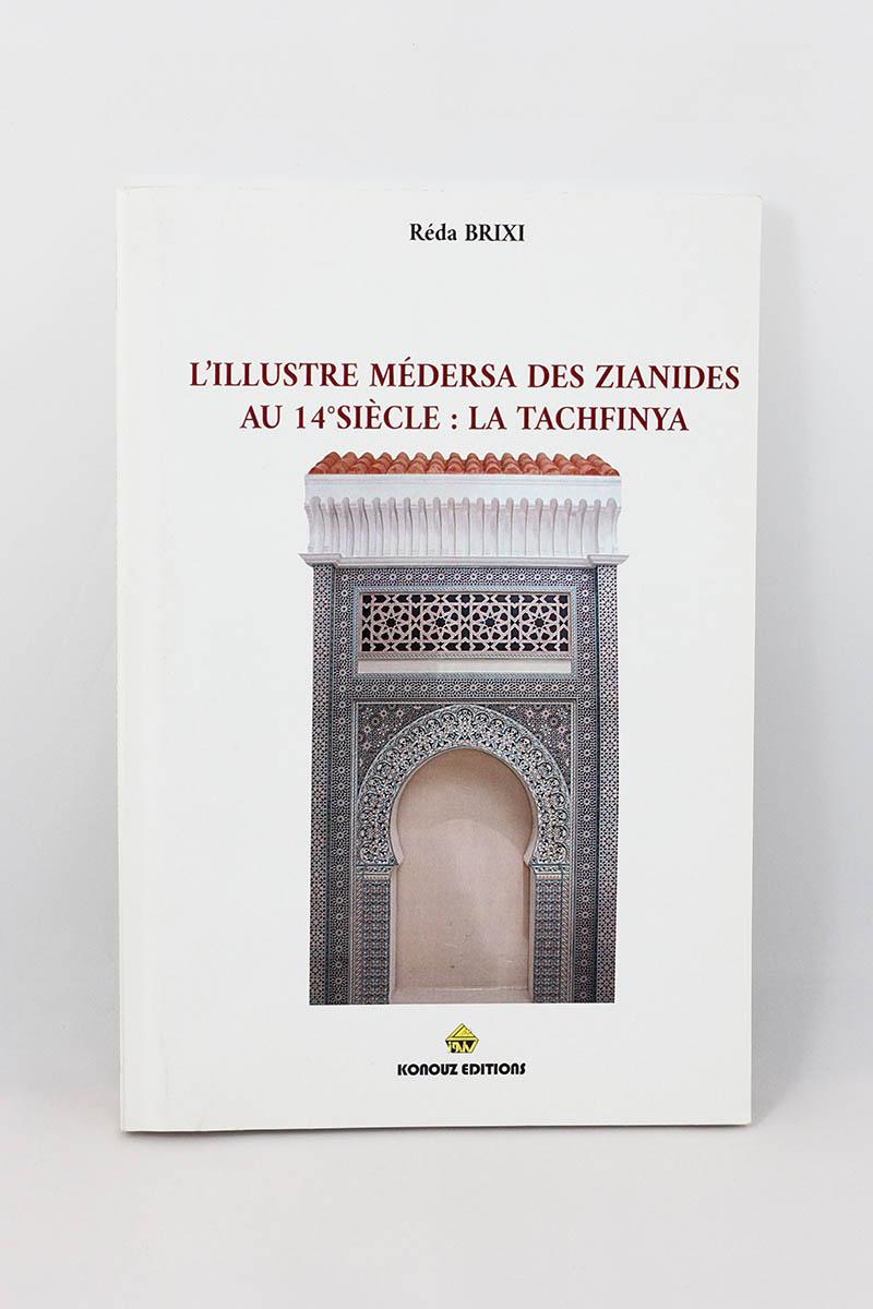 Réda Brixi - L'illustre Médersa des Zianides au 14ème siècle : La Tachfinya