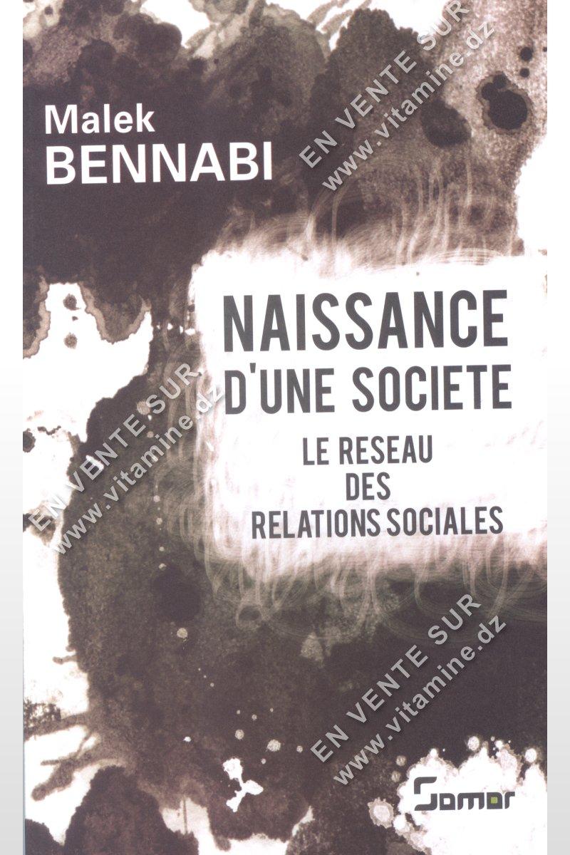 Malek Bennabi - NAISSANCE D'UNE SOCIETE - LE RESEAU DES RELATIONS SOCIALES .