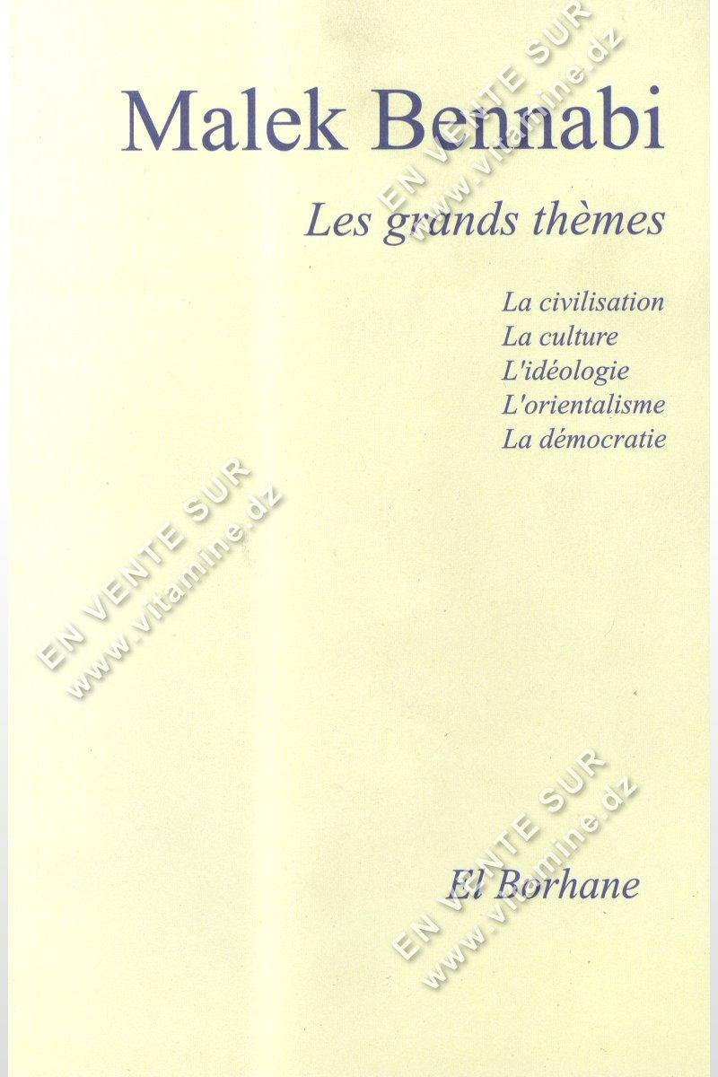 Malek Bennabi - Les Grands thèmes : La civilisation, la culture, l'idéologie, la démocratie, l'orientalisme.