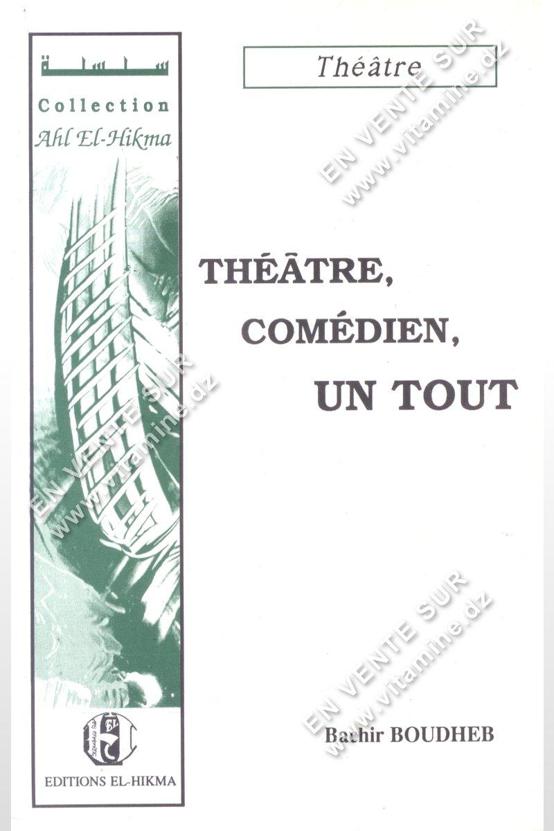 Bachir Boudheb - Théâtre , comédien , UN TOUT
