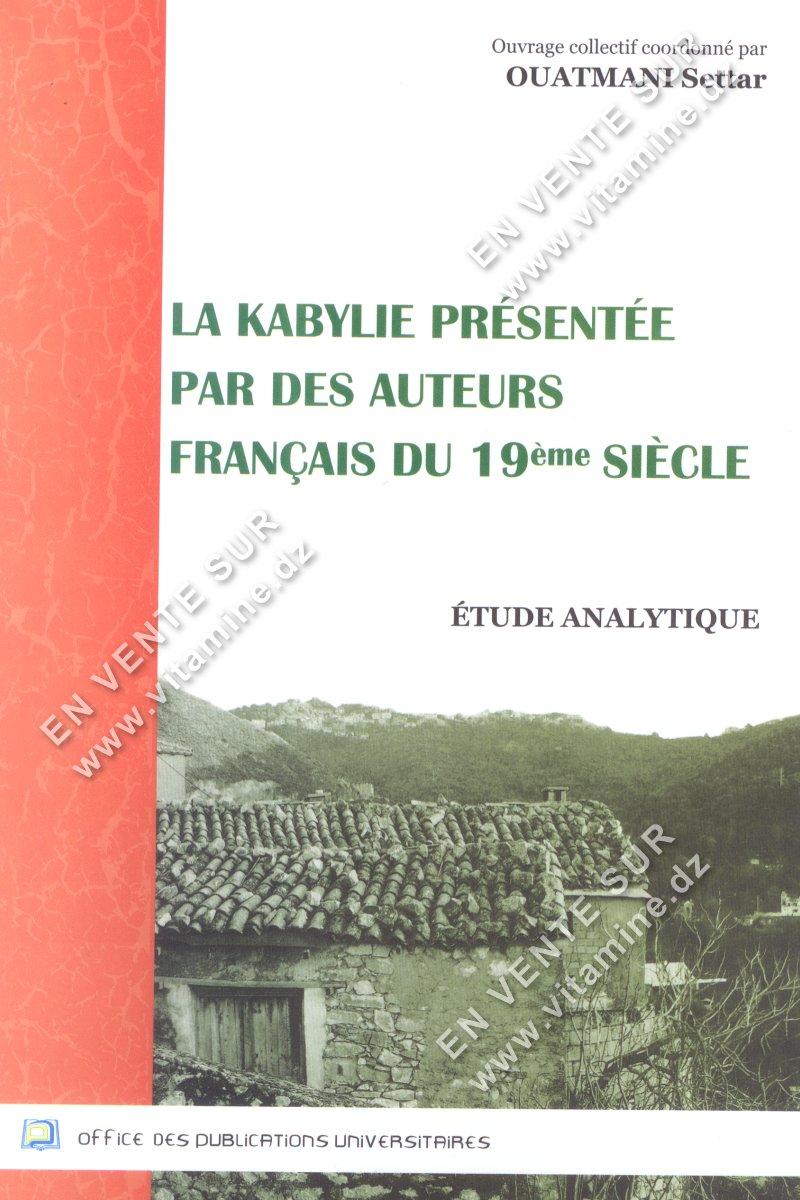 Ouatmani Settar - La Kabylie présentée par des auteurs français du 19 éme siècle