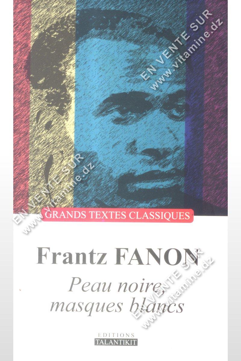 Frantz FANON - Peau noire , masques blancs