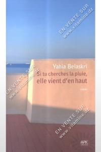 Yahia Belaskri - Si tu cherches la pluie , elle vient d'en haut