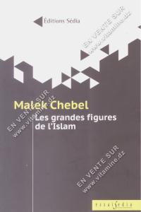 Malek Chebel - Les grandes figues de l'Islam