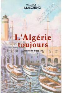 Maurice T.Maschino – l'Algérie toujours Chronique d'une vie