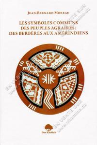Jean-Bernard Moreau - Les symboles communs des peuples Agraires : Des Berbères aux Amérindiens