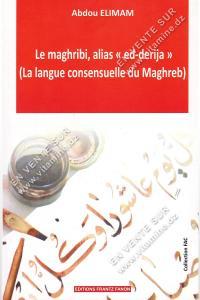 Abdou Elimam - Le maghribi , alias ed-derija (La langue consensuelle du Maghreb)