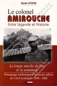 Djoudi Attoumi - Le colonel AMIROUCHE Entre légende et Histoire