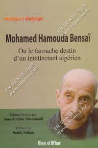 Mohamed Hamouda Bensai - Ou le farouche destin d'un intellectuel algérien