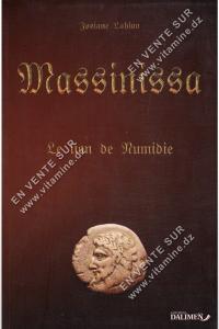 Josiane Lahlou - Massinissa , Le lion de Numidie
