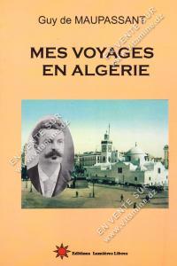 Guy de MAUPASSANT - Mes Voyages en Algérie