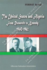 Ferhat Farhat - The United States and Algeria from Roosevelt to Kennedy 1940-1962