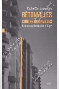 Rachid Sidi Boumedine - Bétonvilles contre Bidonvilles