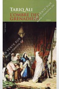 Tariq Ali - L'ombre des Grenadiers