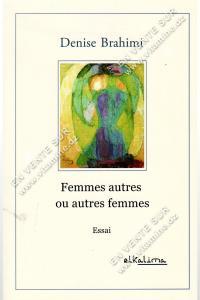 Denise Brahimi - Femmes Autres ou Autres Femmes