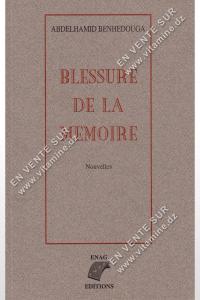 ABDELHAMID BENHEDOUGA - BLESSURE DE LA MÉMOIRE