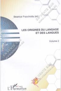 Béatrice Fracchiolla - Les Origines Du Langage Et Des Langues (Vol.2)