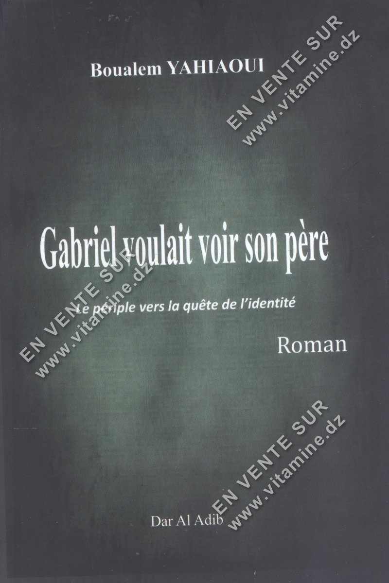 Boualem Yahiaoui - Gabriel voulait voir son père
