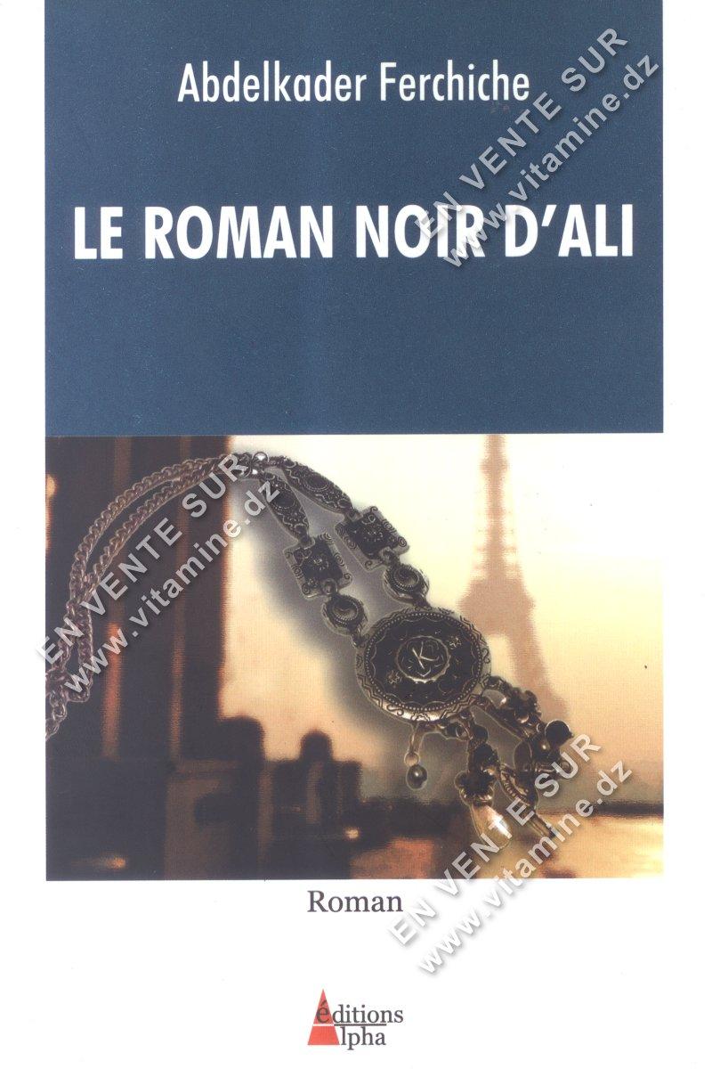 Abdelkader Ferchiche - Le Roman noir d'Ali
