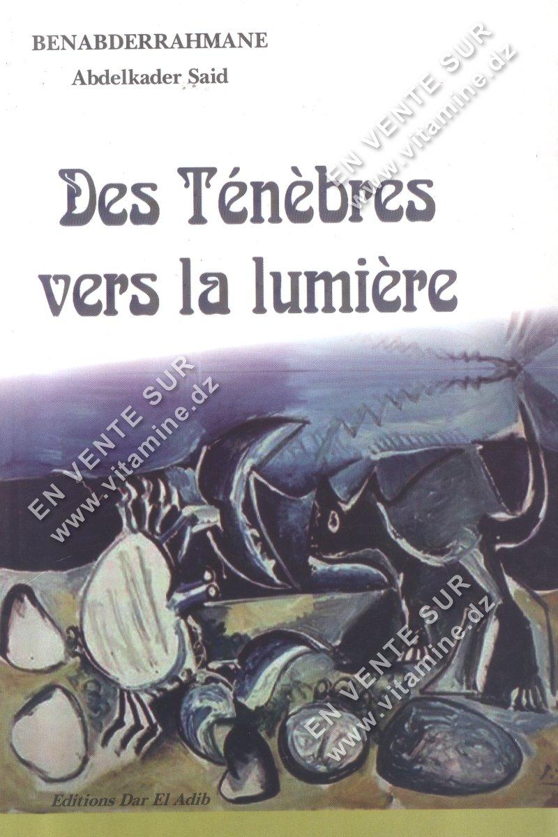 Benabderrahmane Abdelkader Said - Des Ténèbres vers la lumière