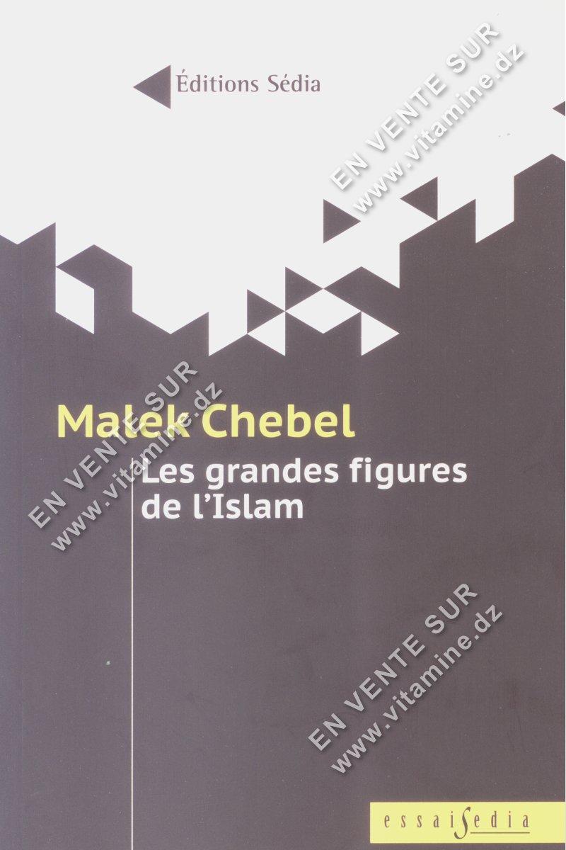 Malek Chebel - Les grandes figures de l'Islam
