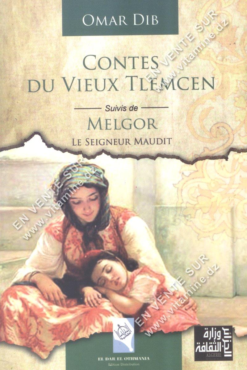 Omar Dib - Contes Du Vieux Tlemcen Suivis de MELGOR Le Seigneur Maudit