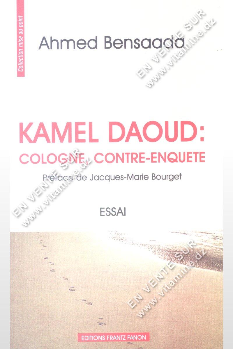 Ahmed Bensaada - KAMEL DAOUD : Cologne , Contre-Enquête