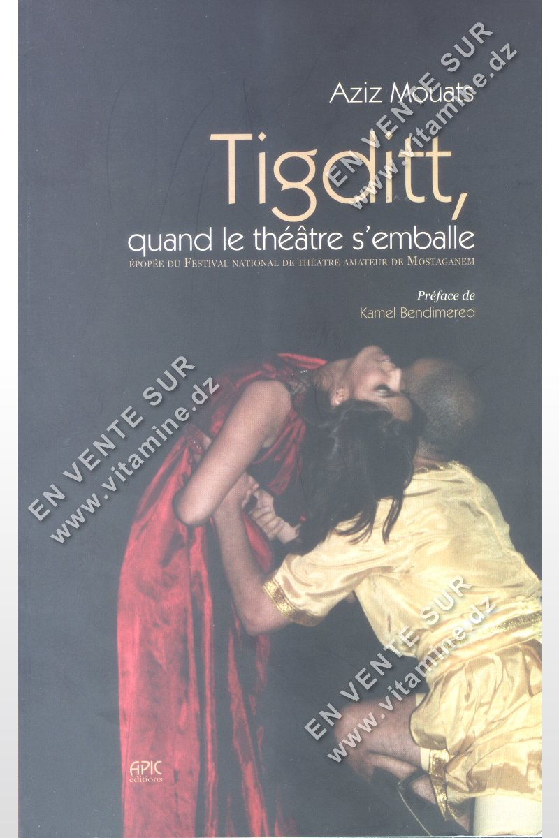 Aziz Mouats - Tigditt , quand le théâtre s'emballe