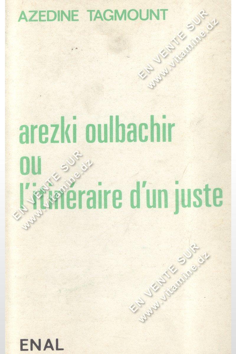 Azedine Tagmount - Arezki Oulbachir ou L'itinéraire d'un juste