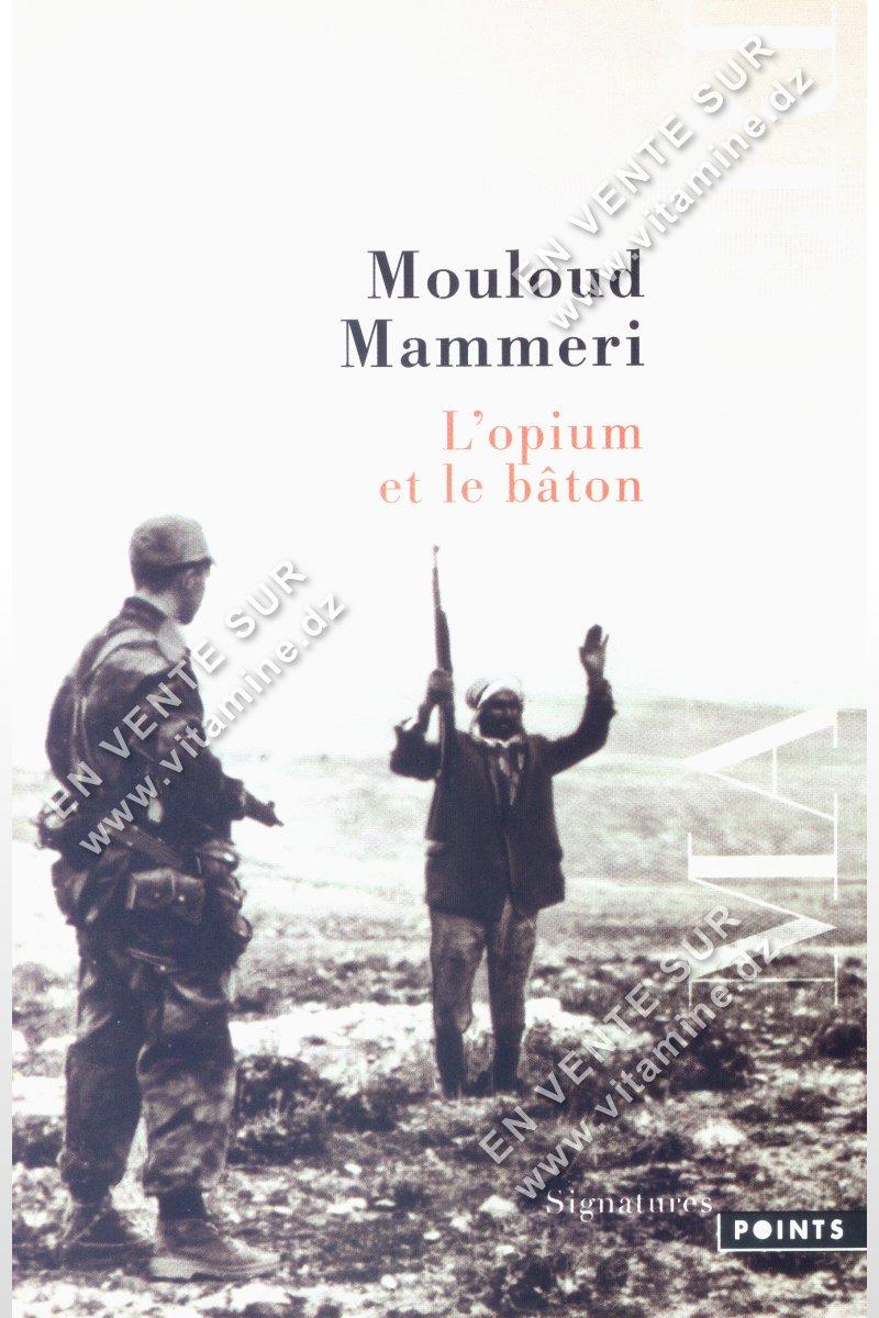 Mouloud Mammeri - L'opium et le bâton