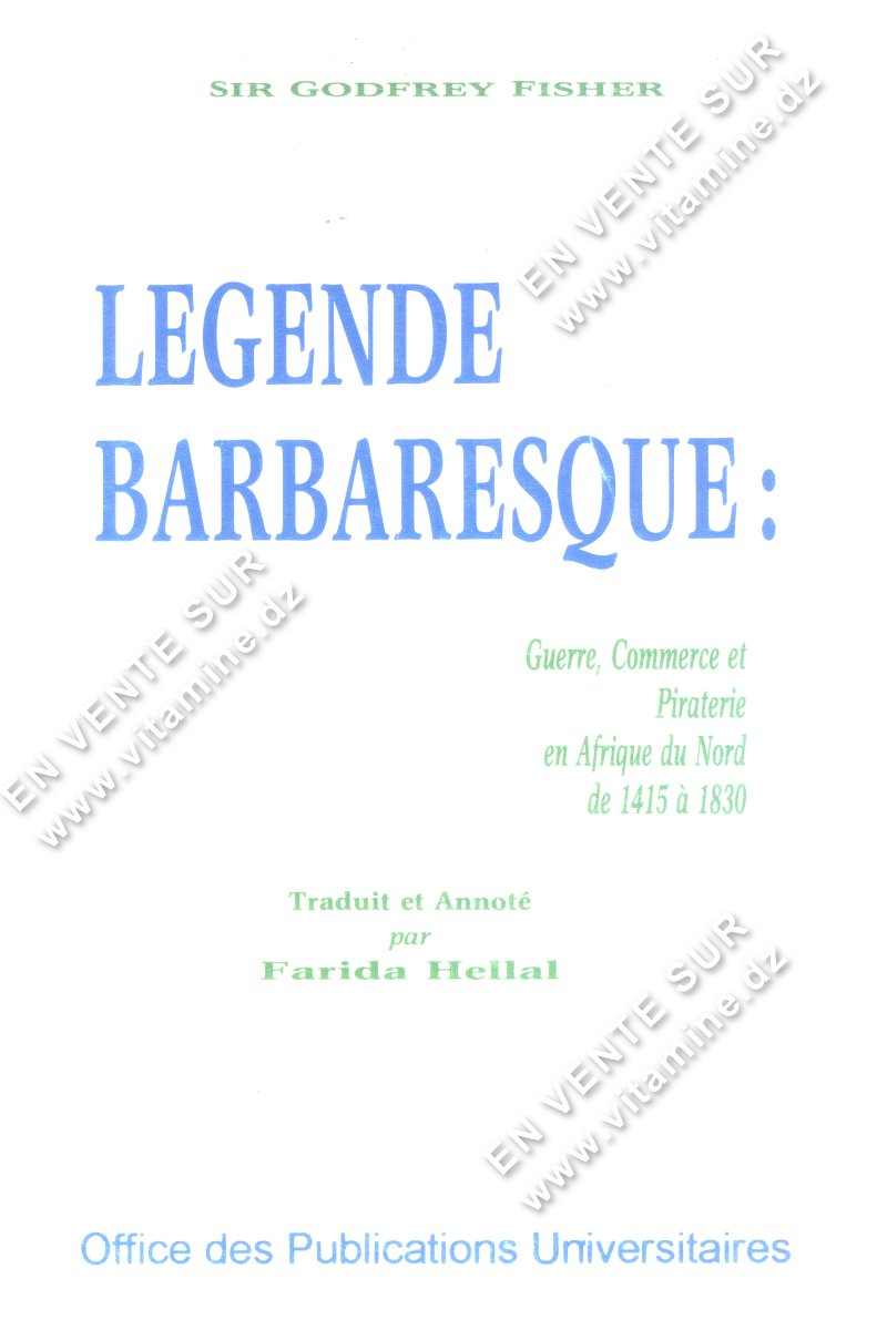 GODFREY FISHER - Legende Barbaresque : Guerre,commerce et piraterie en Afrique du Nord