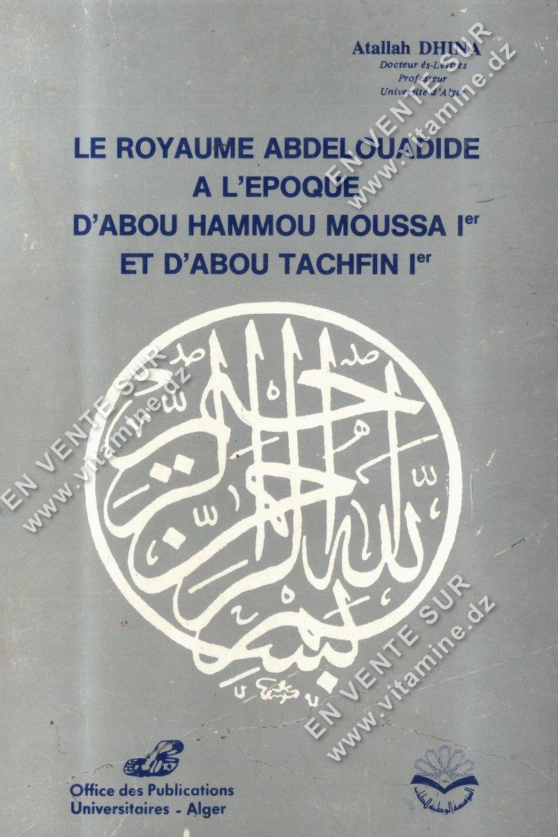 Atallah DHINA - LE ROYAUME ABDELOUADIDE A L'EPOQUE D'ABOU HAMMOU MOUSSA I ET D'ABOU TACHFIN I