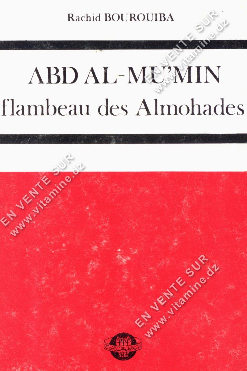 Rachid Bourouiba - ABD AL-MU'MIN flambeau des Almohades