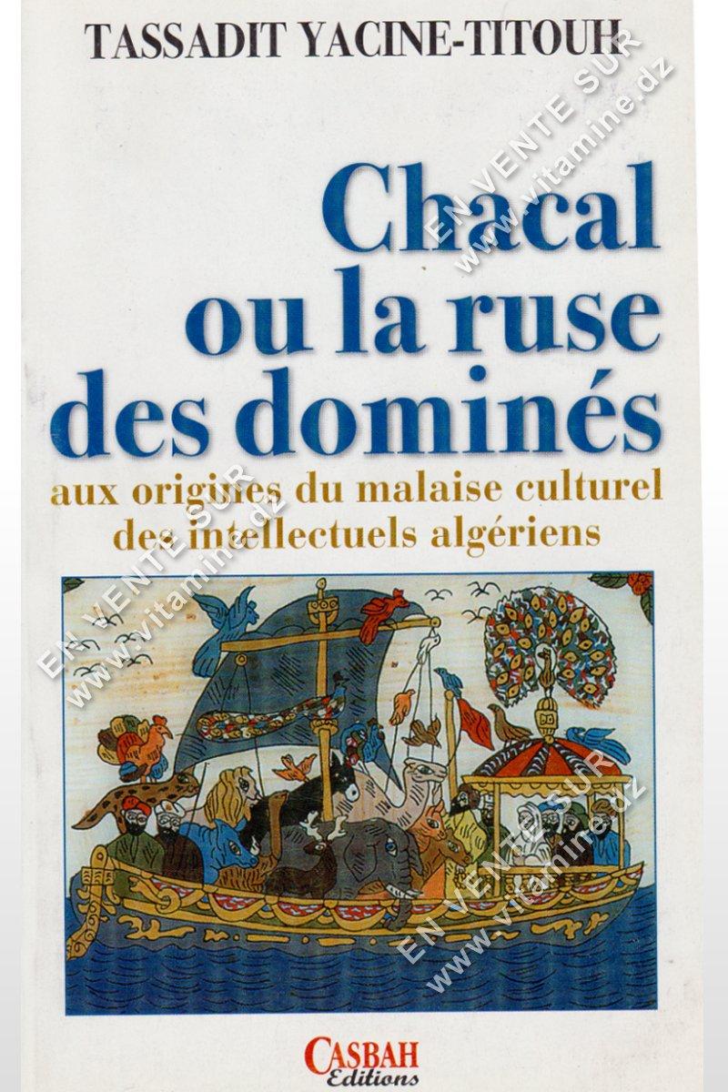 Tassadit Yacine-Titouh - Chacal ou la ruse des dominés , aux origines du malaise culturel des intellectuels algériens