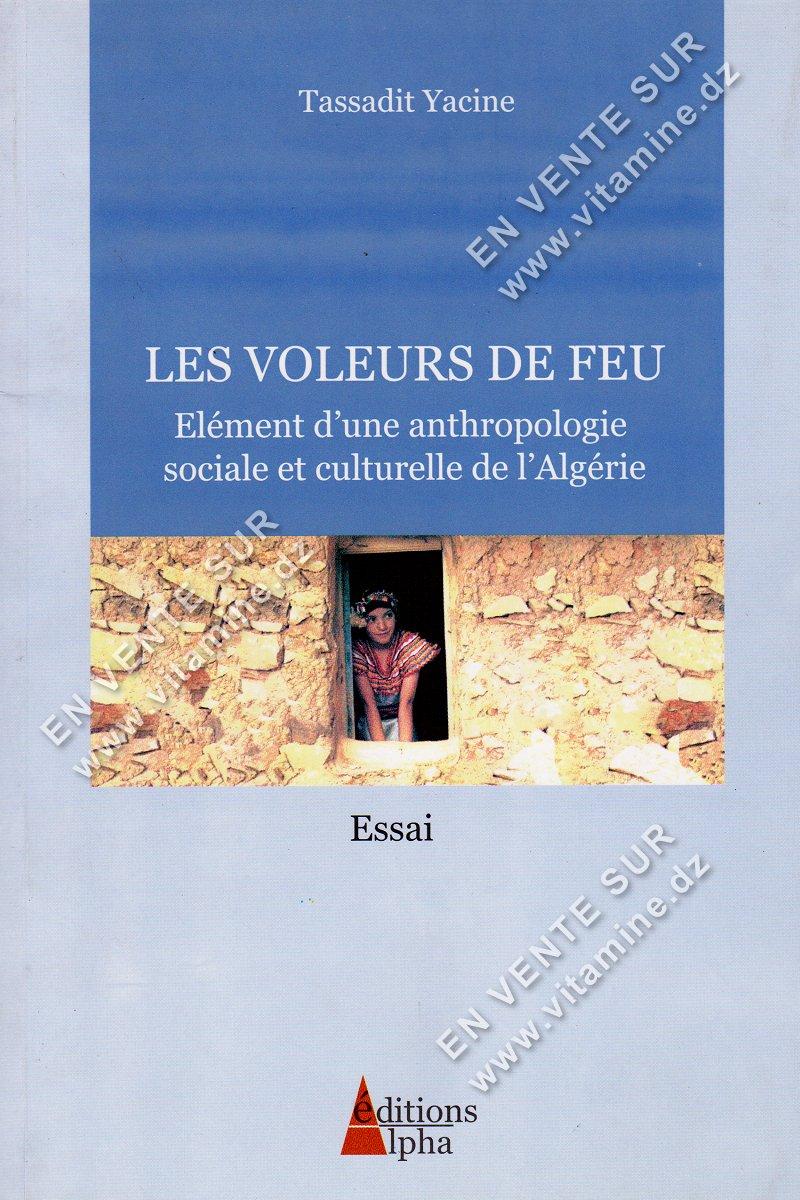 Tassadit Yacine - LES VOLEURS DE FEU , Élément d'une anthropologie sociale et culturelle de l'Algérie