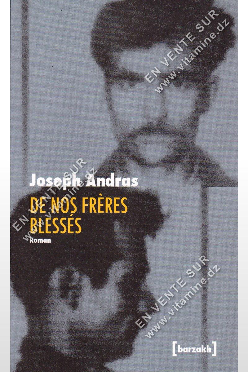 Joseph Andras - De Nos Frères Blessés